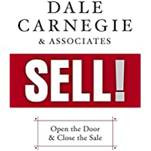 Dale Carnegie & Associates' Sell!: Open the Door and Close the Sale