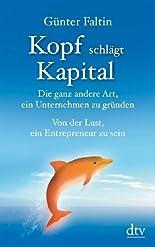 Kopf schlägt Kapital: Die ganz andere Art, ein Unternehmen zu gründen Von der Lust, ein Entrepreneur zu sein hier kaufen