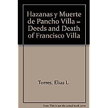 Hazanas y Muerte de Pancho Villa = Deeds and Death of Francisco Villa