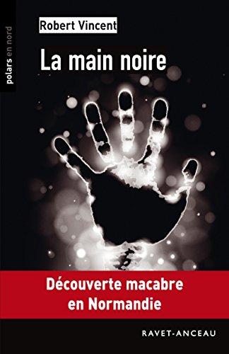 La main noire: Découverte macabre en Normandie (Polars en Nord t. 144) par Robert Vincent