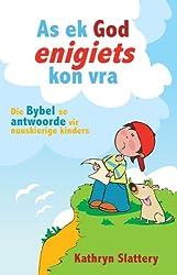 As ek God enigiets kon vra: Die Bybel se antwoorde vir nuuskurige kinders (Afrikaans Edition)