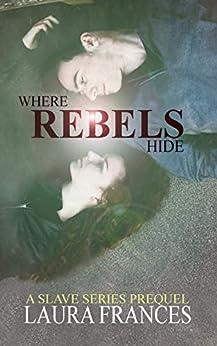 Where Rebels Hide: A Slave Series Prequel por Laura Frances