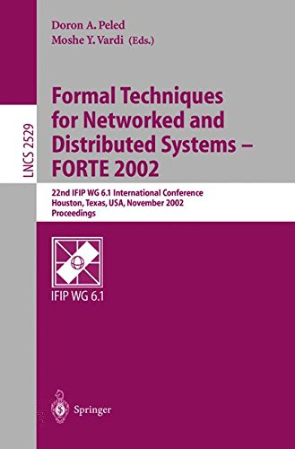 Formal Techniques for Networked and Distributed Systems - FORTE 2002: 22nd IFIP WG 6.1 International Conference Houston, Texas, USA, November 11-14, ... (Lecture Notes in Computer Science)