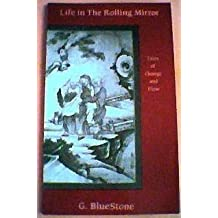 Life in the Rolling Mirror: Tales of Change and Flow by George Bluestone (27-Aug-1992) Paperback