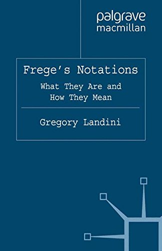 Frege's Notations: What They Are and How They Mean (History of Analytic Philosophy)