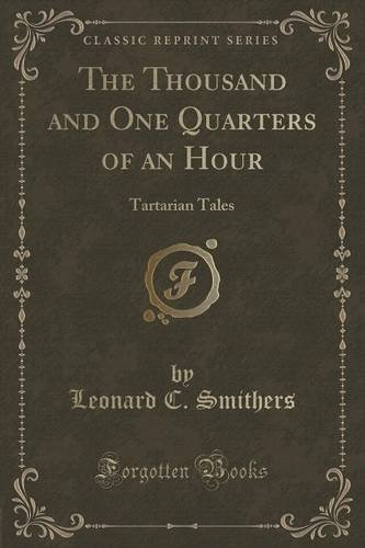 The Thousand and One Quarters of an Hour: Tartarian Tales (Classic Reprint)