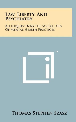 law-liberty-and-psychiatry-an-inquiry-into-the-social-uses-of-mental-health-practices-by-thomas-step