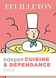 Feuilleton, n°16 : Dossier Cuisine et Dépendance par Revue Feuilleton