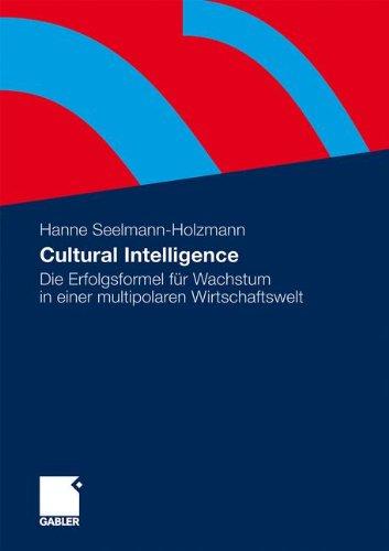 Cultural Intelligence: Die Erfolgsformel für Wachstum in einer multipolaren Wirtschaftswelt (German Edition)