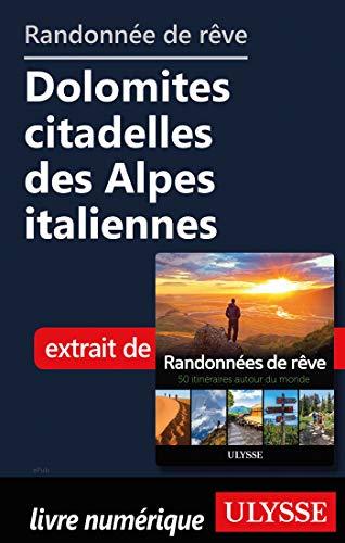 Randonnée de rêve - Dolomites citadelles des Alpes italiennes par Collectif