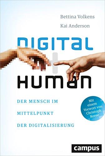 Digital human: Der Mensch im Mittelpunkt der Digitalisierung, plus E-Book inside (ePub, mobi oder pdf) von [Volkens, Bettina, Anderson, Kai]