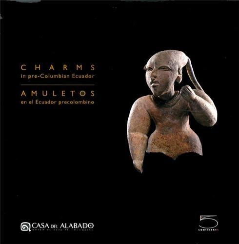 Charms in pre-columbian Ecuador. Ediz. inglese e spagnola