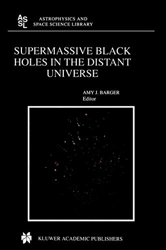 Supermassive Black Holes in the Distant Universe (Astrophysics and Space Science Library, Band 308) -