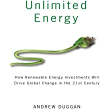 Unlimited Energy: How Renewable Energy Investments Will Drive Global Change in the 21st Century
