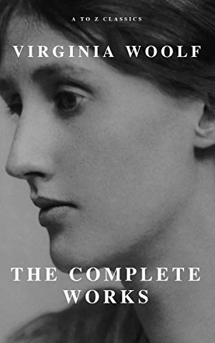 Virginia Woolf: The Complete Works (A to Z Classics) (English Edition)