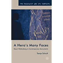 A Hero's Many Faces: Raoul Wallenberg in Contemporary Monuments (The Holocaust and its Contexts) by Tanja Schult (2012-03-15)