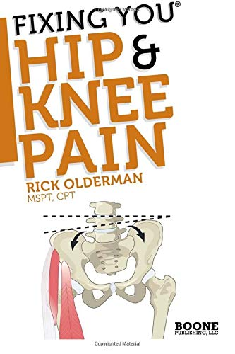 FIxing You: Hip & Knee Pain: Self-treatment for IT band friction, arthritis, groin pain, bursitis, knee pain, PFS, AKPS, and other diagnoses. -