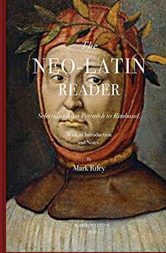 The Neo-Latin Reader: Selections from Petrarch to Rimbaud