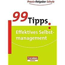 99 Tipps - Praxis-Ratgeber Schule für die Sekundarstufe I und II: 99 Tipps Effektives Selbstmanagement