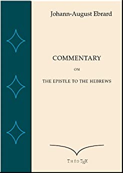 Commentary on the Epistle to the Hebrews (English Edition) par [Ebrard, Johann-August]