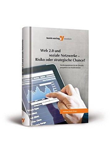 Web 2.0 und soziale Netzwerke - Risiko oder strategische Chance?: Handlungsoptionen für die Zukunftsperspektive von Kreditinstituten