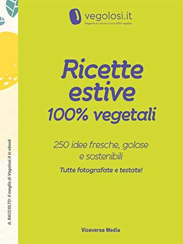 Ricette estive 100% vegetali: 250 idee fresche, golose e sostenibili (Italian Edition)