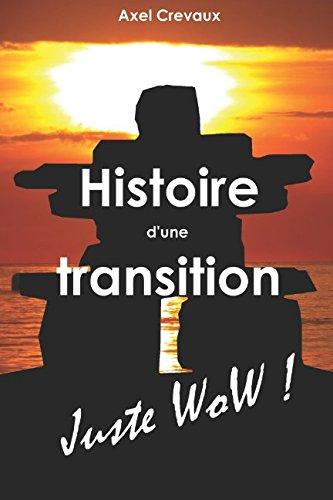 Histoire d'une transition: Juste WoW ! par Axel Crevaux