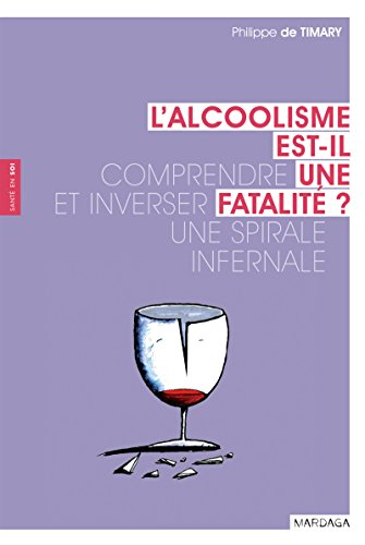 L'alcoolisme est-il une fatalité ?: Comprendre et inverser une spirale infernale (Santé en soi)