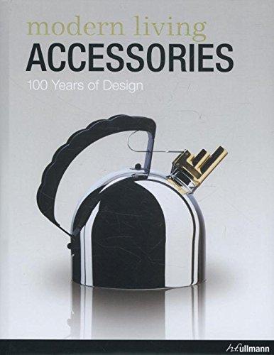 Modern Living Accessories / Objets deco modernes / moderne wohnaccessoires: 100 Years of Design / 100 ans de design / 100 Jahre Design par Martin Wellner