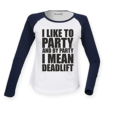 Brand88 - I Like To Party And By Party I Mean Deadlift, Damen Langarm Baseball T-Shirt Weiss & Blau