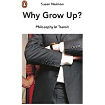 Why Grow Up?: Philosophy in Transit by Susan Neiman (2014-09-25)