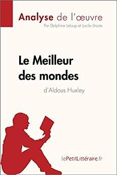 Le Meilleur des mondes dAldous Huxley (Analyse de loeuvre): Comprendre la littérature avec lePetitLittéraire.fr (Fiche de lecture)