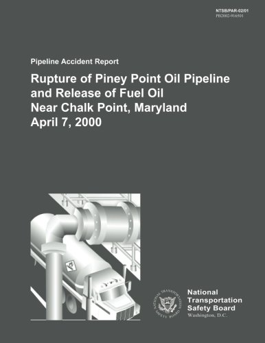 Pipeline Accident Report: Rupture of Piney Point Oil Pipeline and Release of Fuel Oil Near Chalk Point, Maryland April 7, 2000 por National Transportation Safety Board