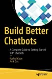 Build Better Chatbots: A Complete Guide to Getting Started with Chatbots