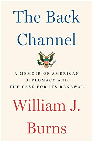The Back Channel: A Memoir Of American Diplomacy And The Case For Its Renewal por William J. Burns