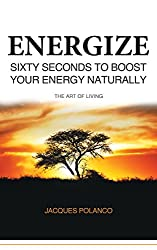 ENERGIZE: 60 Seconds to Boost Your Energy Naturally: Holistic Healing Guide
