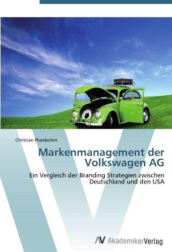 Markenmanagement der Volkswagen AG: Ein Vergleich der Branding Strategien zwischen Deutschland und den USA