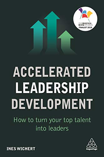 Accelerated Leadership Development: How to Turn Your Top Talent into Leaders