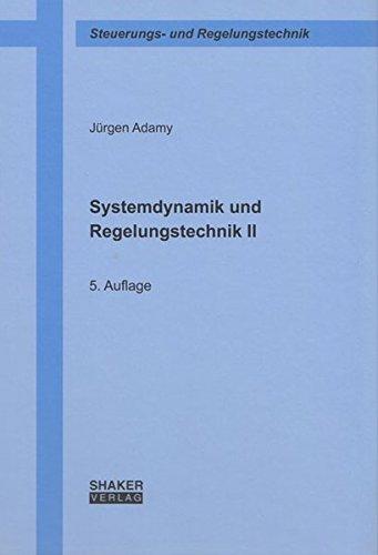 Systemdynamik und Regelungstechnik II (Berichte aus der Steuerungs- und Regelungstechnik)