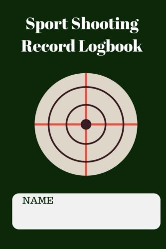 Sport Shooting Record Logbook: This Notebook Journal Blank Shooters Log, Target, Handloading Logbook, Range Shooting  Book, Target Diagrams Great book ... shooting data: Volume 1 (Sport Journal)