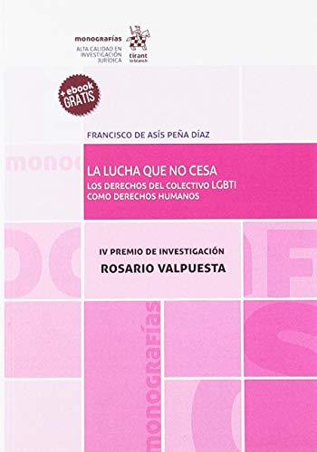 La Lucha que no Cesa. Los Derechos del Colectivo LGBTI Como Derechos Humanos (Monografías)