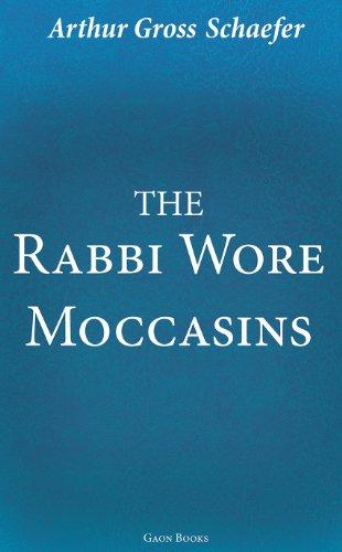 The Rabbi Wore Moccasins (English Edition) por Arthur Gross Schaefer