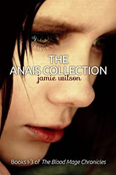 The Anais Collection, Books 1-3 (Blood Mage Chronicles) by [Wilson, Jamie]