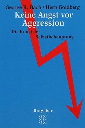 Keine Angst vor Aggression: Die Kunst der Selbstbehauptung (Angst Kunst Keine)
