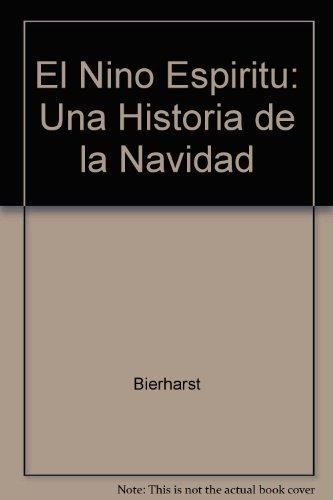 El Nino Espiritu: Una Historia De LA Natividad por Bernardino De Sahagun
