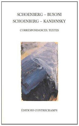 Schoenberg - Busoni, Schoenberg - Kandinsky : Correspondances, textes