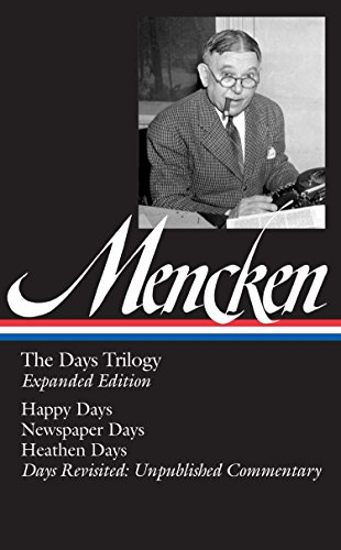 H. L. Mencken: The Days Trilogy, Expanded Edition (LOA #257): Happy Days / Newspaper Days / Heathen Days / Days Revisited: Unpublished  Commentary (Library of America H. L. Mencken Edition, Band 3)