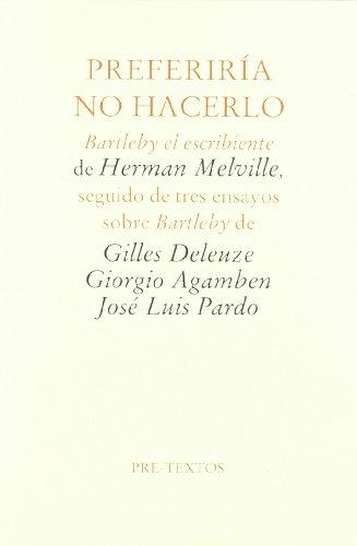 Preferiría no hacerlo: Bartleby, el escribiente de Herman Melville, seguido de tres ensayos sobre Bartleby por Gilles Deleuze (francés)