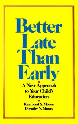 Better Late Than Early: A New Approach to Your Child's Education by Raymond S. Moore (1989-08-06)
