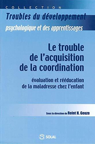 Le trouble de l'acquisition de la coordination : Evaluation et rééducation de la maladresse chez l'enfant